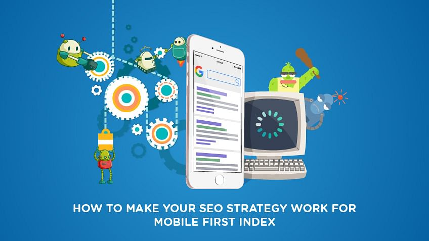 How to make your SEO strategy work for mobile first index