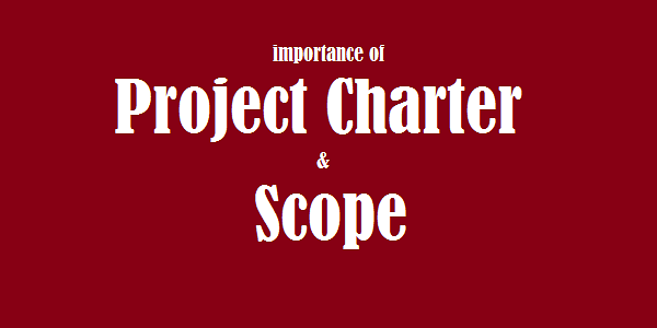Insights about two major documents of Project Management i.e. Project Charter and Project Scope :