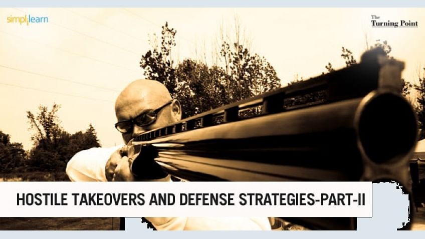 Hostile Takeovers and Defense Strategies in M&A Part - II