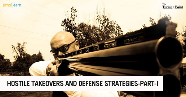 Hostile Takeovers and Defense Strategies in M&A Part – I