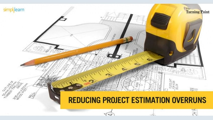 Reducing Project Estimation Overruns | Simplilearn