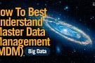 Understanding Master Data Management (MDM) in Relation to Big Data