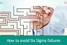 Six Sigma Failures – How to Avoid?