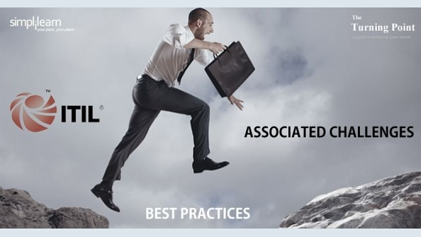 What are the ITIL Best Practices and how you can overcome their associated challenges?