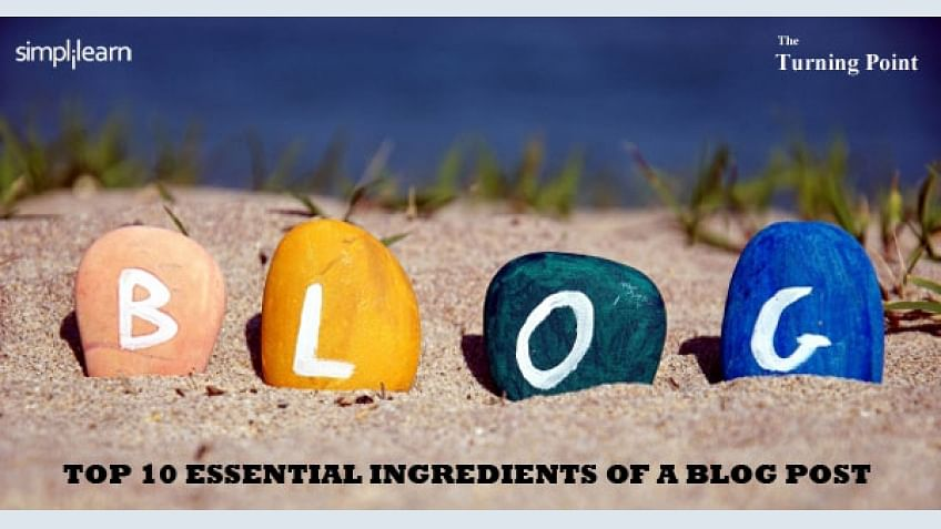 Top 10 Essential Ingredients of a Blog Post