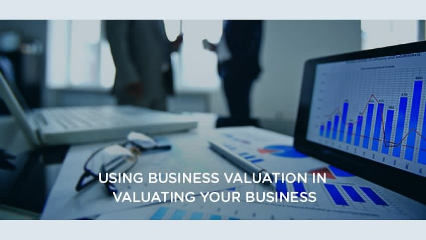 Using Business Valuation in Valuating Your Business