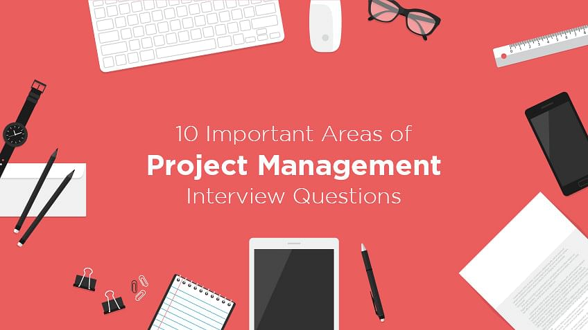 10 Important Areas of Project Management Interview Questions