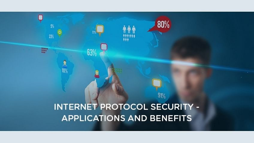 Internet Protocol Security - Applications and Benefits
