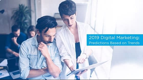2019 Digital Marketing: Predictions Based on Trends