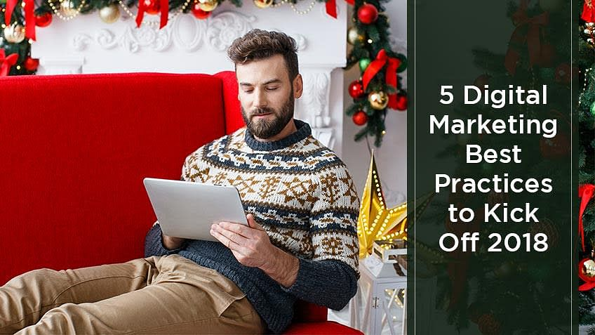 5 Digital Marketing Best Practices to Kick Off 2018