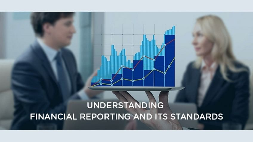 Understanding Financial Reporting and its Standards