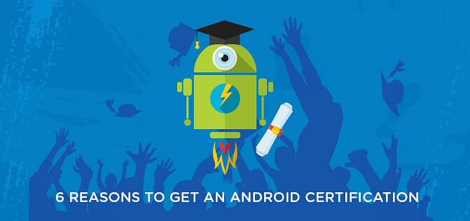 6 Reasons to get an Android Certification