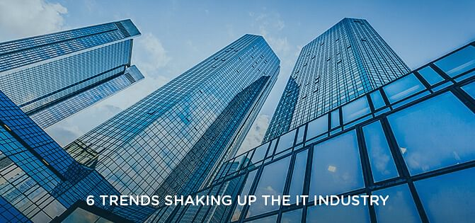 6 Trends Shaking Up the IT Industry