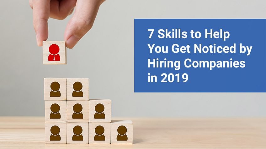 7 Skills to Help You Get Noticed by Hiring Companies in 2019