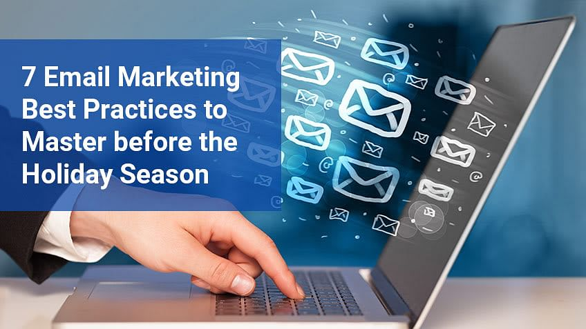 7 Email Marketing Best Practices to Master before the Holiday Season