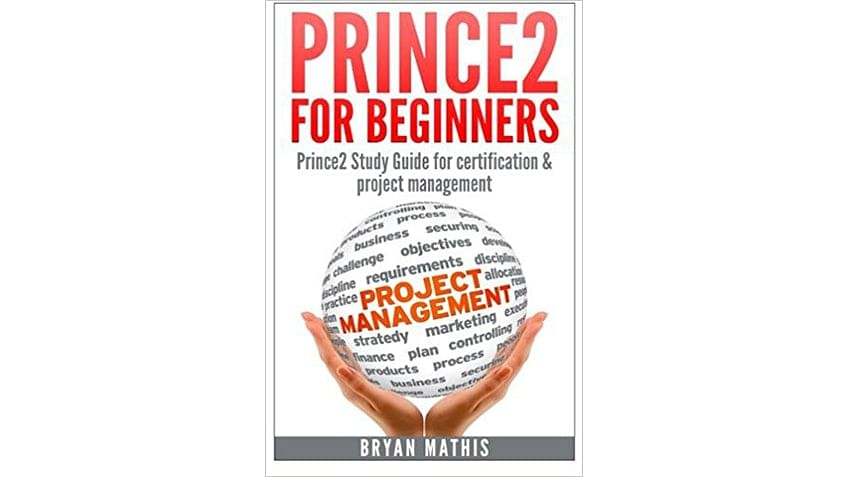 8 books to read for a prince2 certification this is a self study manual based on the most current revisions to the prince2 certification program an up to date resource prince2 for beginners fandeluxe Choice Image