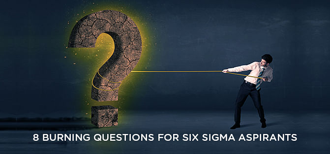 8 Burning Questions Every Six Sigma Professional Would Ask