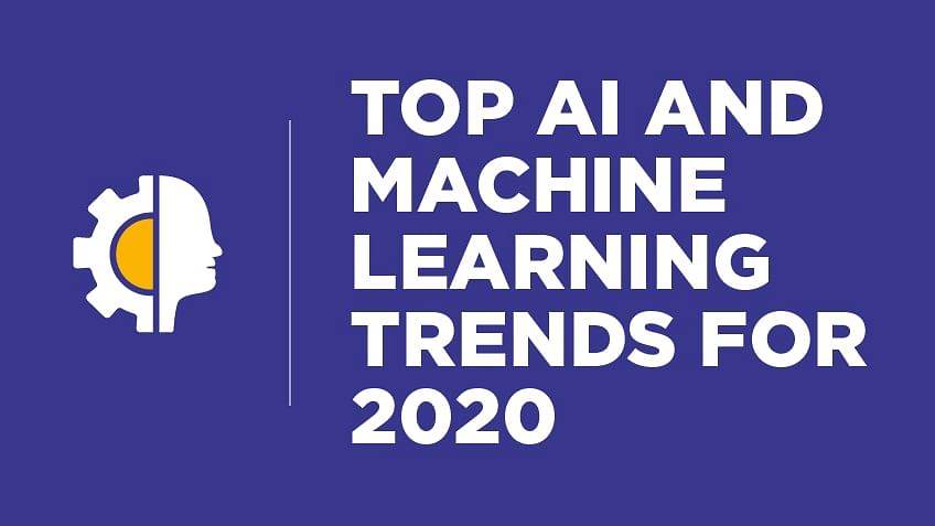Top AI and Machine Learning Trends for 2020