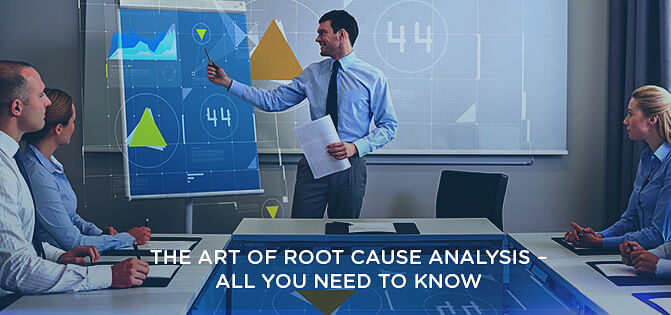 The Art of Root Cause Analysis - All You Need to Know