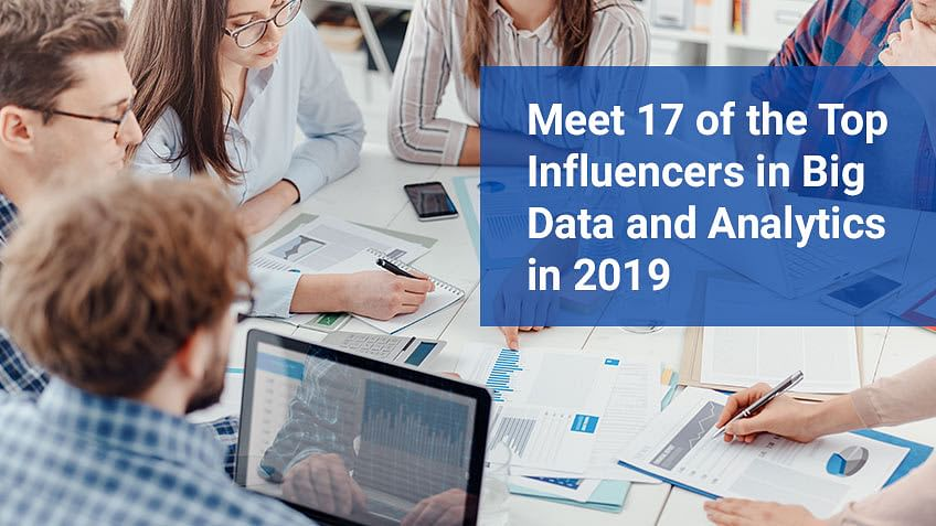 Meet 17 of the Top Influencers in Big Data and Analytics in 2019