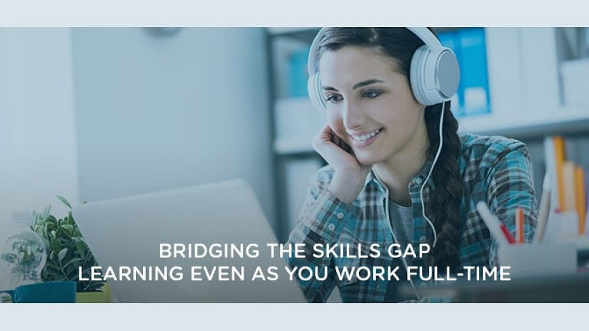 Bridging the Skills Gap - Learning Even as You Work Full-Time
