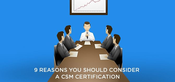 9 Reasons you should consider a CSM Certification