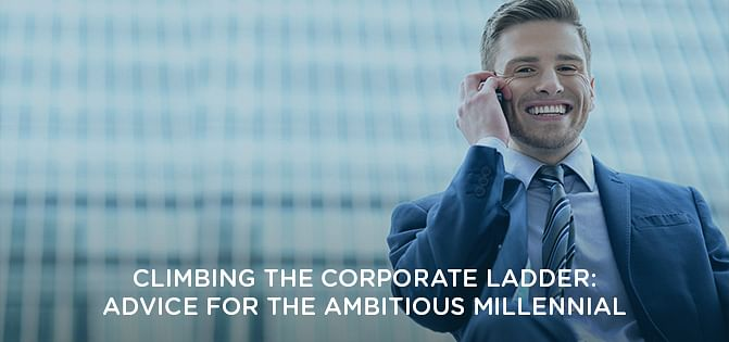 Climbing the Corporate Ladder: Advice for the Ambitious Millennial