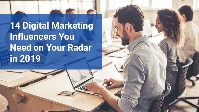 14 Digital Marketing Influencers You Need on Your Radar in