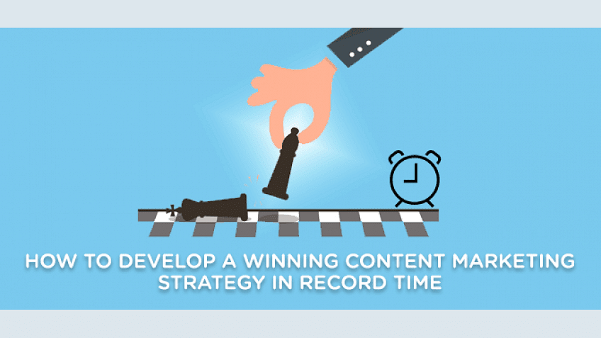 How to Develop a Winning Content Marketing Strategy in Record Time