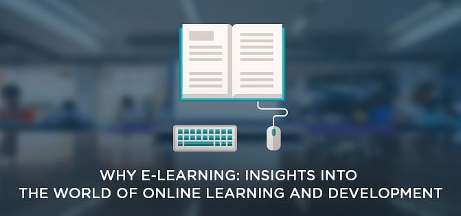 Why E-Learning: Insights Into The World Of Online Learning And Development