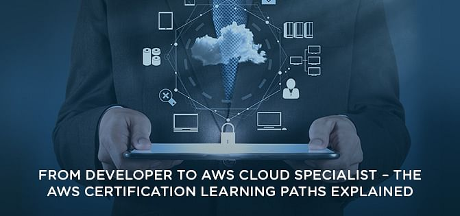 From Developer to AWS Cloud Specialist - The AWS Certification Learning Paths Explained