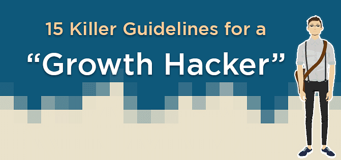 15 Killer Guidelines for a Growth Hacker