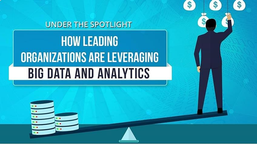 How Leading Organizations are Leveraging Big Data and Analytics