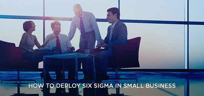 How to deploy Six Sigma in Small Business?