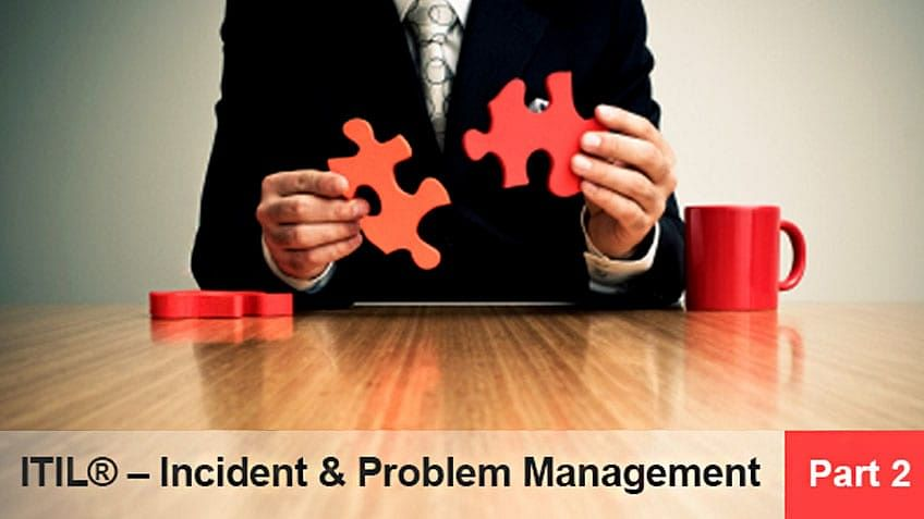 ITIL® – Incident &amp  Problem Management (Part 2)