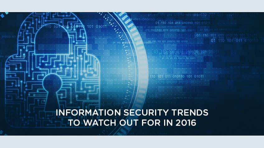Information Security Trends To Watch Out For In 2016
