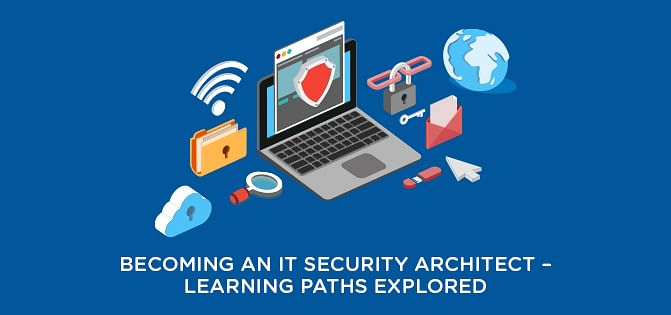 Becoming an IT Security Architect - Learning Paths Explored