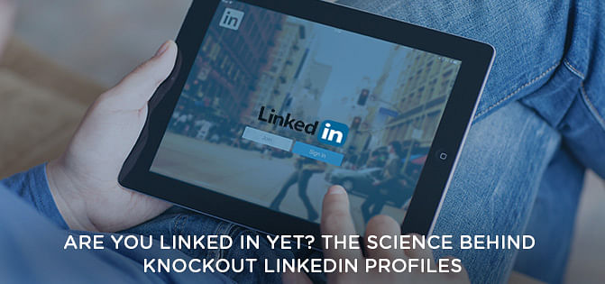 Are You Linked In Yet? The Science Behind Knockout LinkedIn Profiles