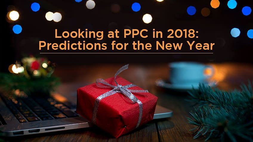 Looking at PPC in 2018: Predictions for the New Year