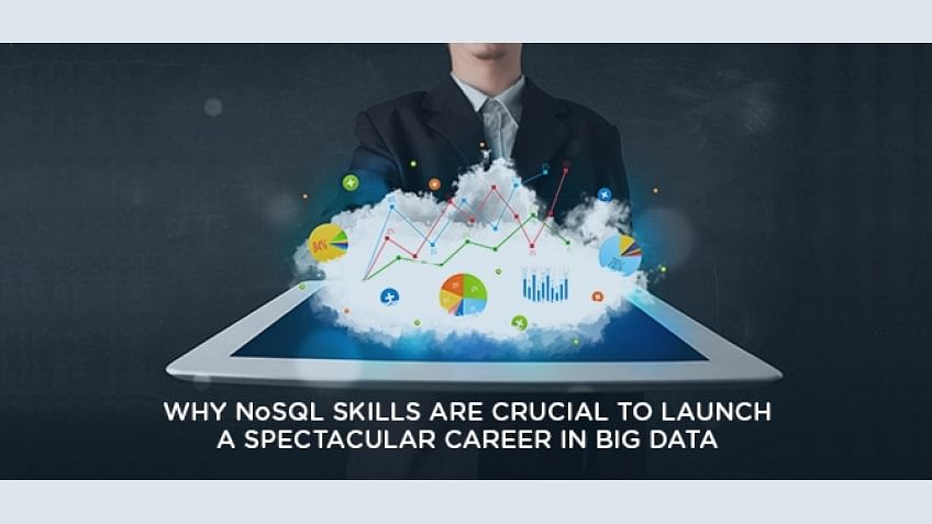 Why NoSQL Skills are Crucial to Launch a Spectacular Career In Big Data