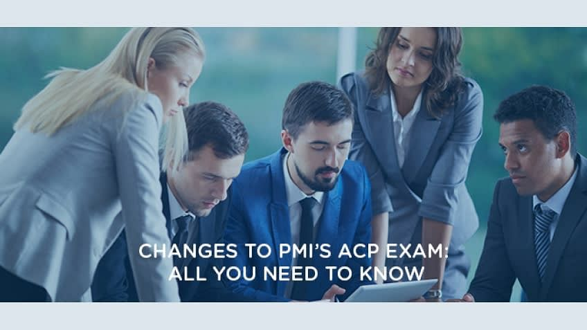 Changes To The PMI ACP Exam: All You Need To Know