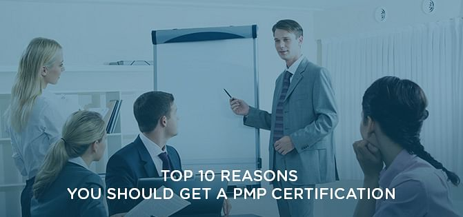 Top 10 Reasons You Should Get a PMP Certification