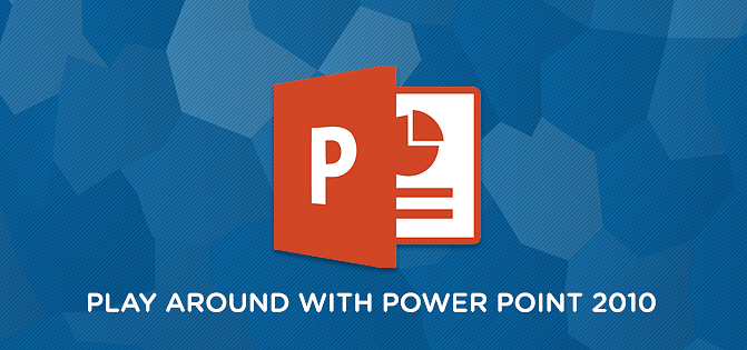 Play Around with Powerpoint 2010