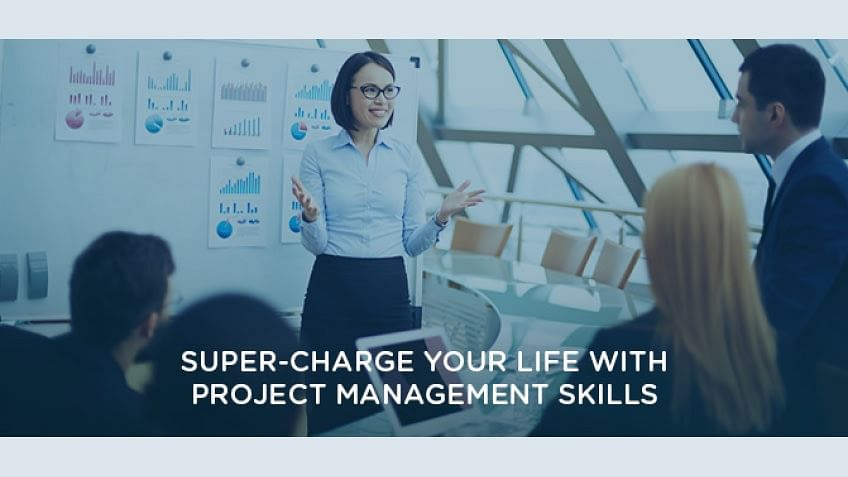 Super-charge your life with Project Management skills