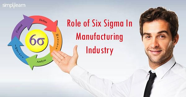 Role of Six Sigma in Manufacturing Industry