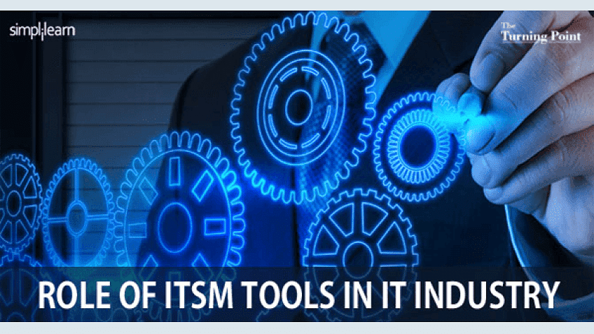 ROLE OF ITSM TOOLS IN IT INDUSTRY