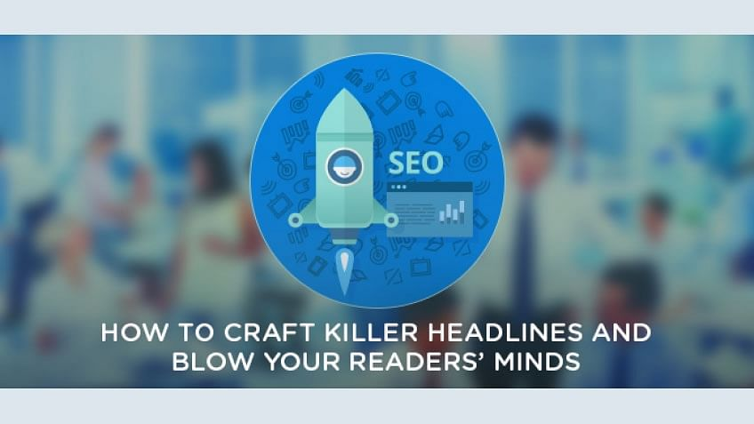 How to Craft Killer Headlines and Blow Your Readers' Minds