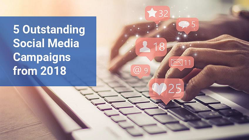 5 Outstanding Social Media Campaigns from 2018