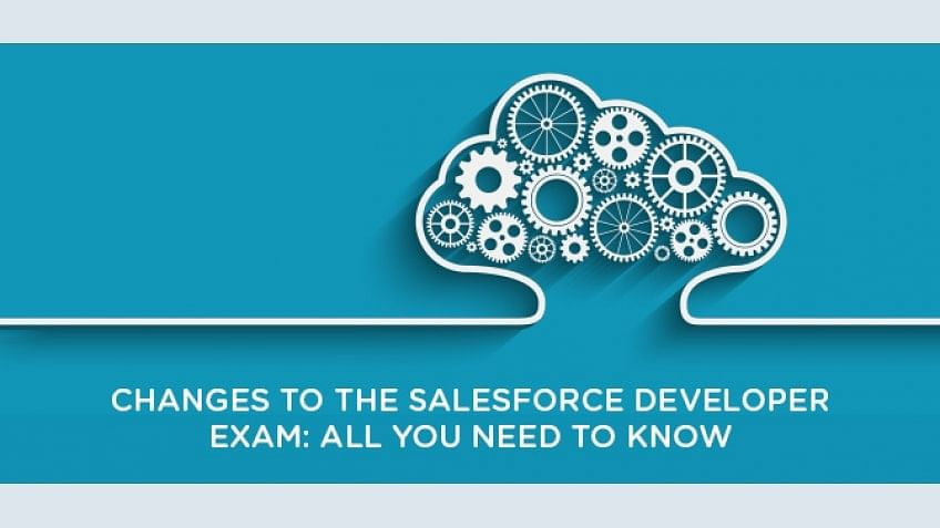 Changes to the Salesforce Developer Exam: All you need to know