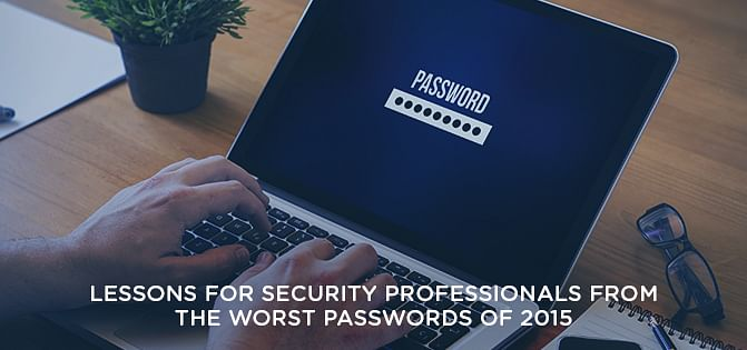 Lessons for Security Professionals from the Worst Passwords of 2015